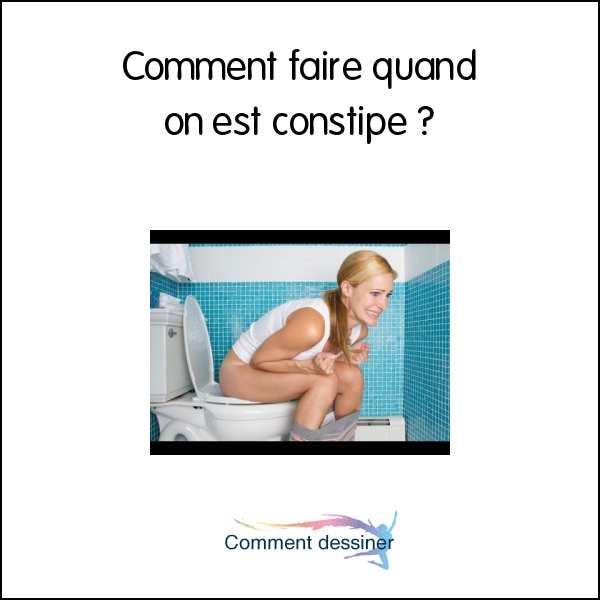 Comment faire quand on est constipé