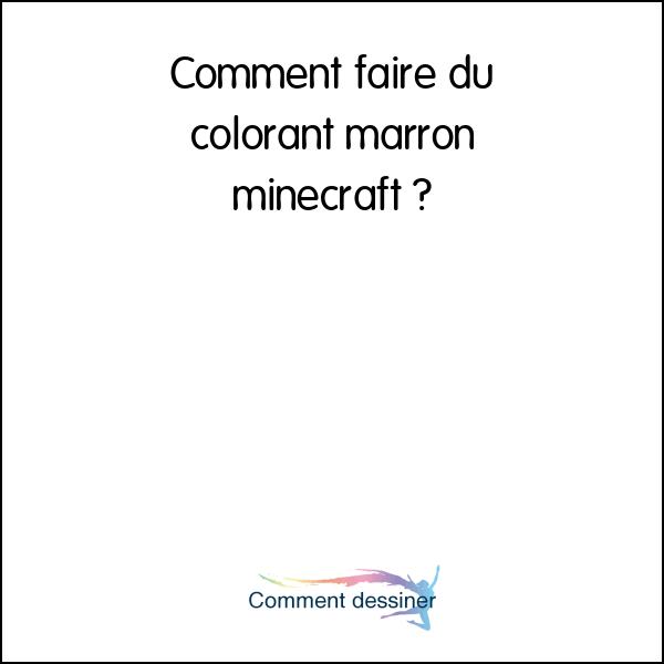 Comment Faire Du Colorant Marron Minecraft Comment Faire
