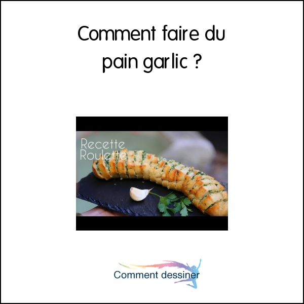 Comment faire du pain garlic