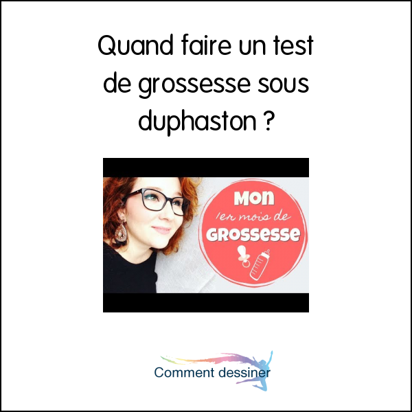 Quand faire un test de grossesse sous duphaston