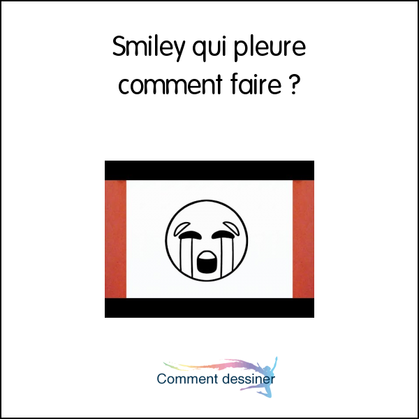 Smiley Qui Pleure Comment Faire Comment Faire
